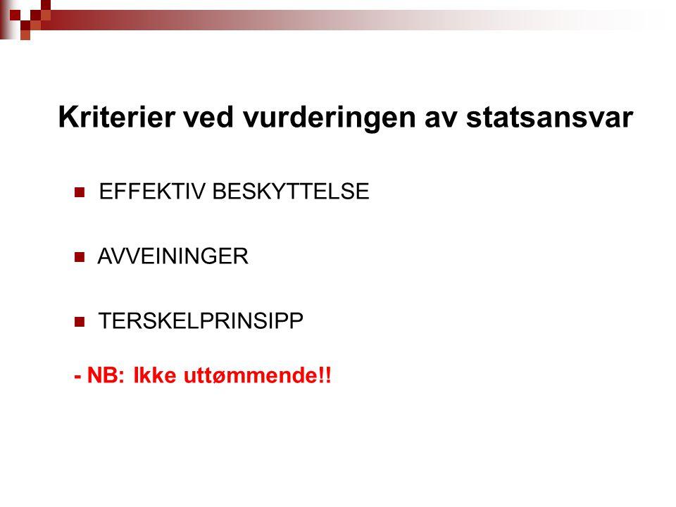 Kriterier ved vurderingen av statsansvar EFFEKTIV BESKYTTELSE AVVEININGER TERSKELPRINSIPP - NB: Ikke uttømmende!!