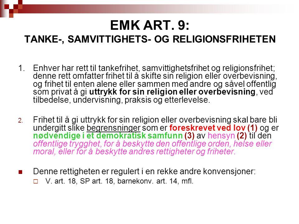 EMK ART. 9: TANKE-, SAMVITTIGHETS- OG RELIGIONSFRIHETEN 1.Enhver har rett til tankefrihet, samvittighetsfrihet og religionsfrihet; denne rett omfatter