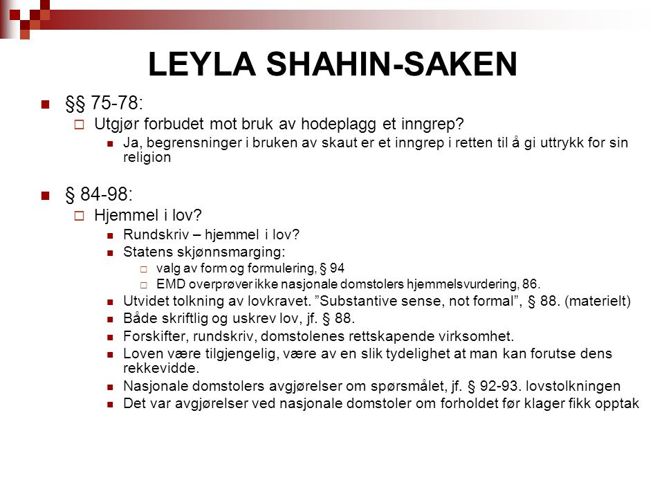 LEYLA SHAHIN-SAKEN §§ 75-78:  Utgjør forbudet mot bruk av hodeplagg et inngrep? Ja, begrensninger i bruken av skaut er et inngrep i retten til å gi u