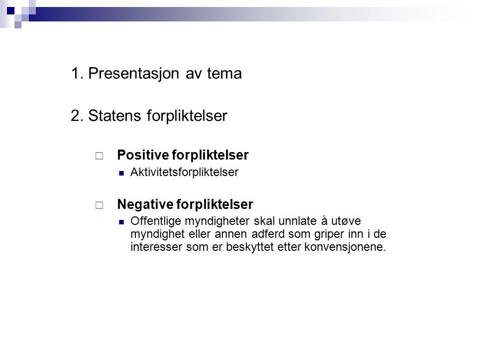 1. Presentasjon av tema 2. Statens forpliktelser  Positive forpliktelser Aktivitetsforpliktelser  Negative forpliktelser Offentlige myndigheter skal
