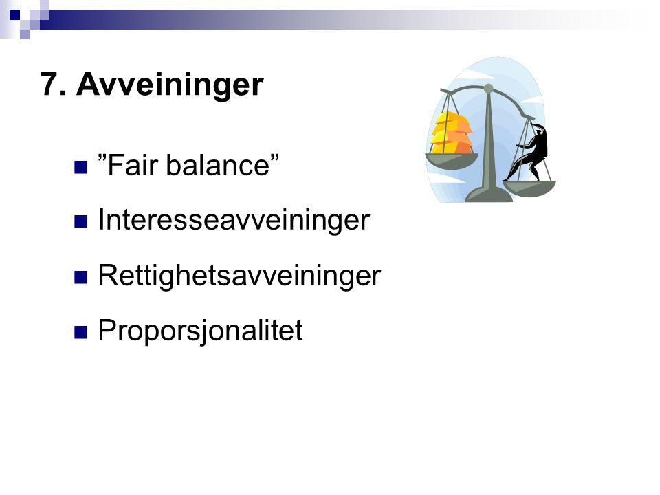"""7. Avveininger """"Fair balance"""" Interesseavveininger Rettighetsavveininger Proporsjonalitet"""