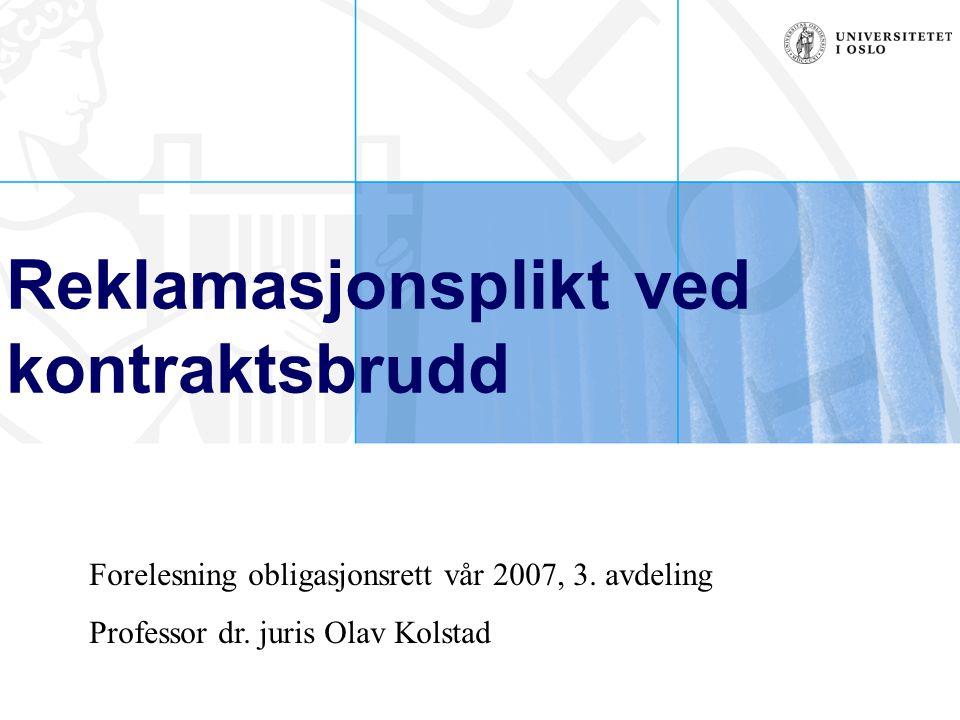 Reklamasjonsplikt ved kontraktsbrudd Forelesning obligasjonsrett vår 2007, 3. avdeling Professor dr. juris Olav Kolstad