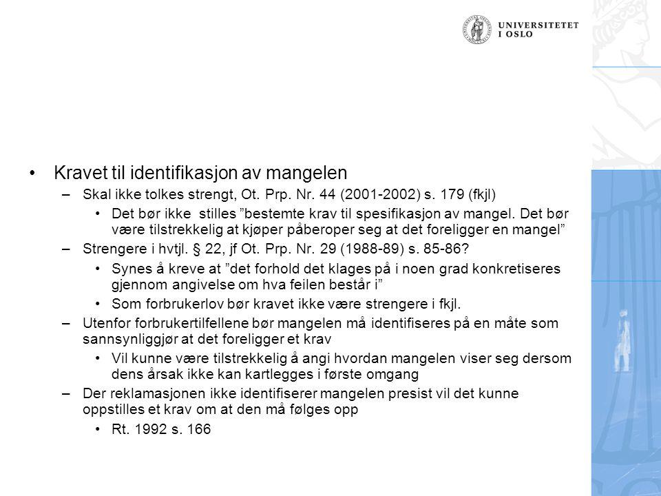 """Kravet til identifikasjon av mangelen –Skal ikke tolkes strengt, Ot. Prp. Nr. 44 (2001-2002) s. 179 (fkjl) Det bør ikke stilles """"bestemte krav til spe"""