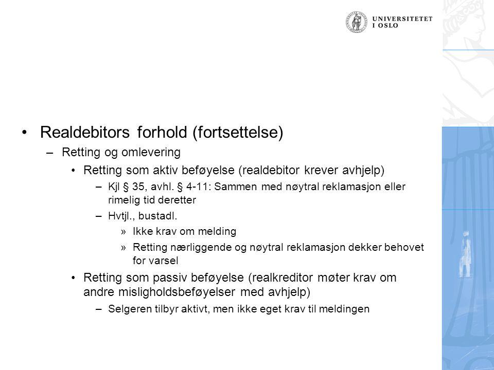 Realdebitors forhold (fortsettelse) –Retting og omlevering Retting som aktiv beføyelse (realdebitor krever avhjelp) –Kjl § 35, avhl. § 4-11: Sammen me