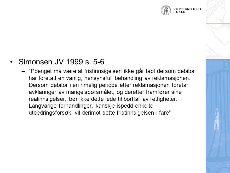 """Simonsen JV 1999 s. 5-6 –""""Poenget må være at fristinnsigelsen ikke går tapt dersom debitor har foretatt en vanlig, hensynsfull behandling av reklamasj"""