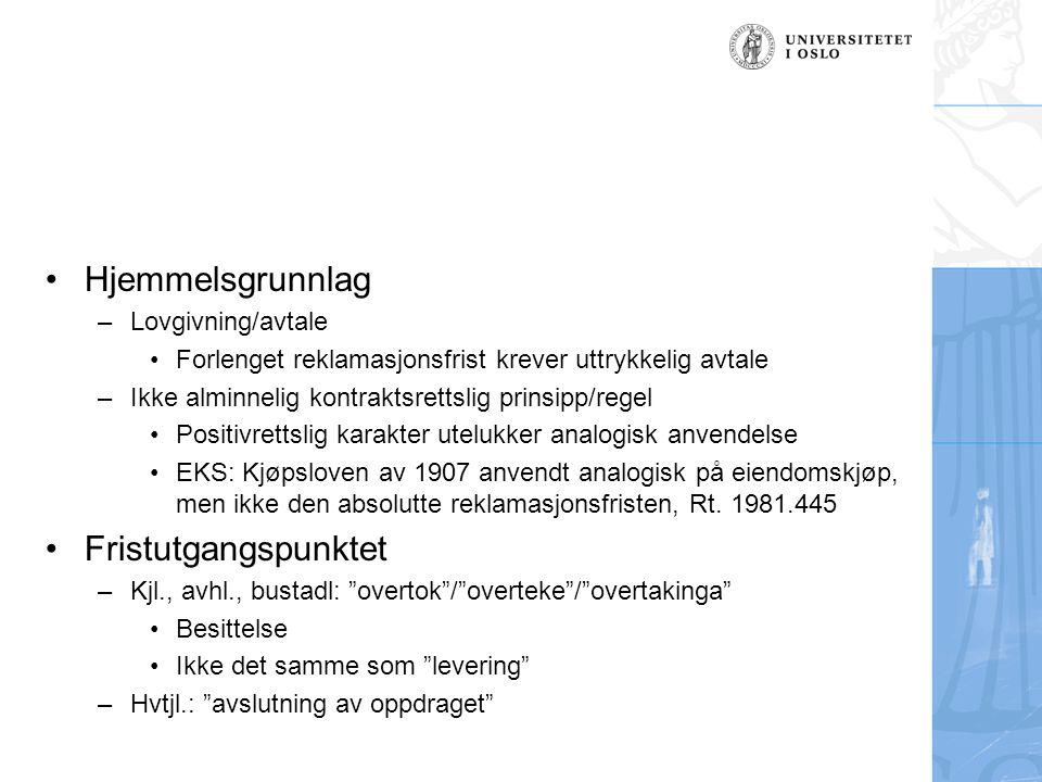 Hjemmelsgrunnlag –Lovgivning/avtale Forlenget reklamasjonsfrist krever uttrykkelig avtale –Ikke alminnelig kontraktsrettslig prinsipp/regel Positivret