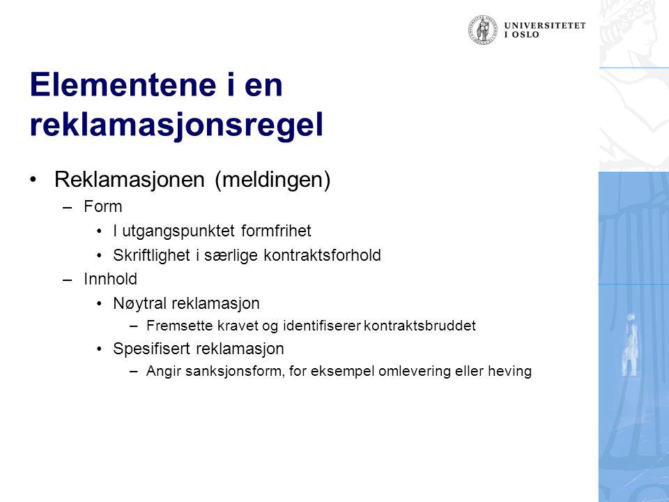 Elementene i en reklamasjonsregel Reklamasjonen (meldingen) –Form I utgangspunktet formfrihet Skriftlighet i særlige kontraktsforhold –Innhold Nøytral