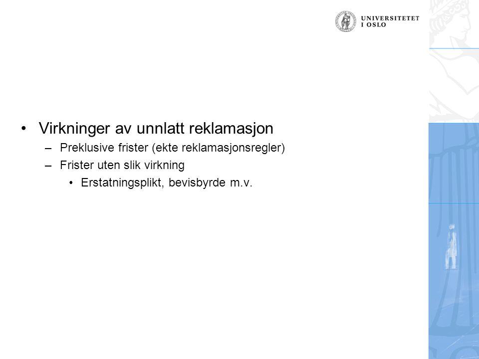 Virkninger av unnlatt reklamasjon –Preklusive frister (ekte reklamasjonsregler) –Frister uten slik virkning Erstatningsplikt, bevisbyrde m.v.