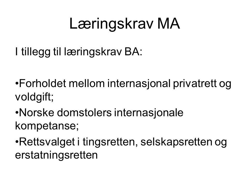 Læringskrav MA I tillegg til læringskrav BA: Forholdet mellom internasjonal privatrett og voldgift; Norske domstolers internasjonale kompetanse; Rettsvalget i tingsretten, selskapsretten og erstatningsretten