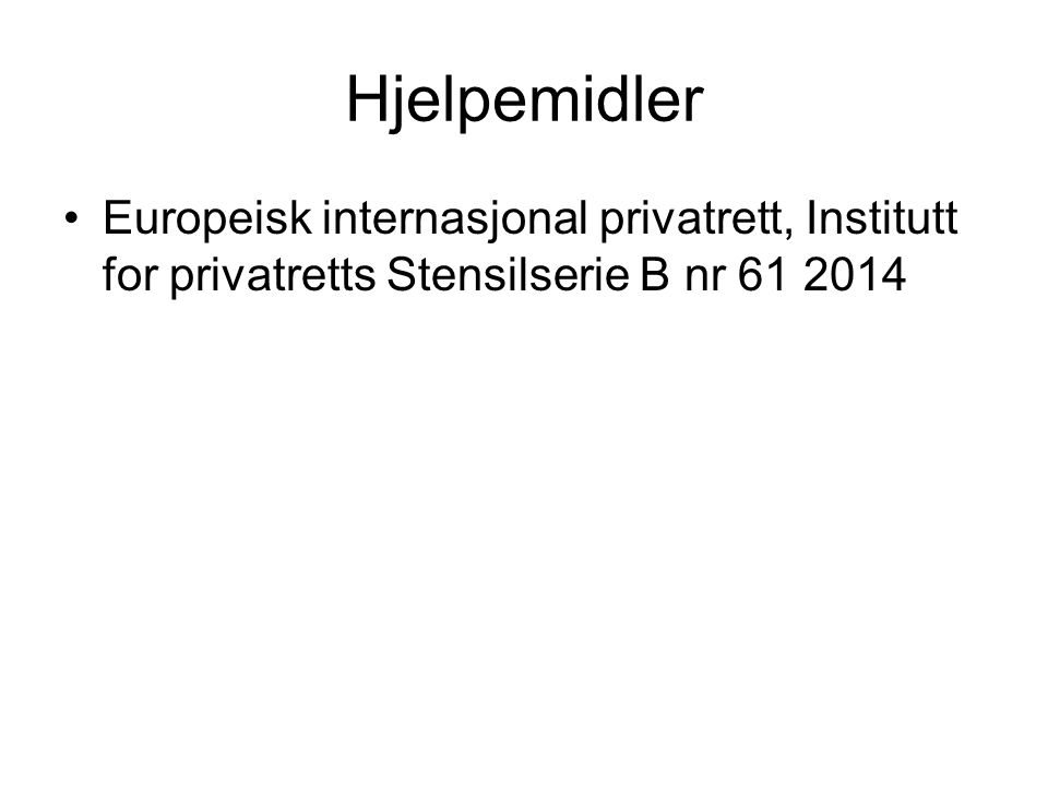 Hjelpemidler Europeisk internasjonal privatrett, Institutt for privatretts Stensilserie B nr 61 2014
