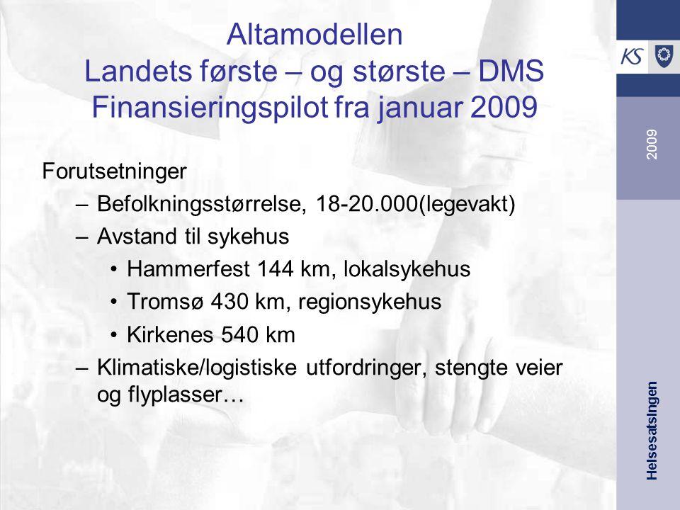 Helsesatsingen 2009 Altamodellen Landets første – og største – DMS Finansieringspilot fra januar 2009 Forutsetninger –Befolkningsstørrelse, 18-20.000(legevakt) –Avstand til sykehus Hammerfest 144 km, lokalsykehus Tromsø 430 km, regionsykehus Kirkenes 540 km –Klimatiske/logistiske utfordringer, stengte veier og flyplasser…