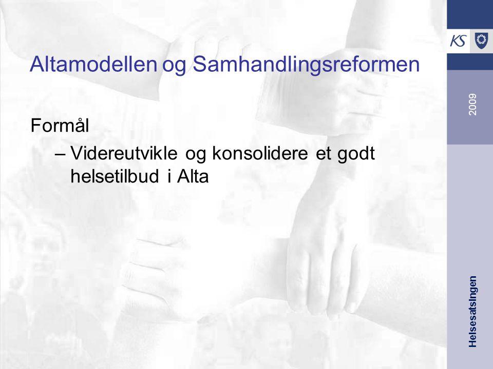 Helsesatsingen 2009 Altamodellen og Samhandlingsreformen Formål –Videreutvikle og konsolidere et godt helsetilbud i Alta