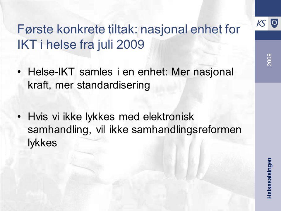 Helsesatsingen 2009 Første konkrete tiltak: nasjonal enhet for IKT i helse fra juli 2009 Helse-IKT samles i en enhet: Mer nasjonal kraft, mer standardisering Hvis vi ikke lykkes med elektronisk samhandling, vil ikke samhandlingsreformen lykkes
