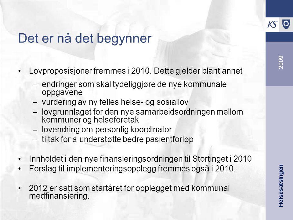Helsesatsingen 2009 Det er nå det begynner Lovproposisjoner fremmes i 2010.