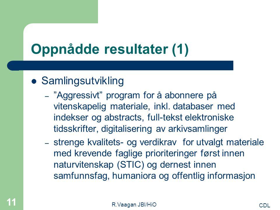 CDL R.Vaagan JBI/HiO 11 Oppnådde resultater (1) Samlingsutvikling – Aggressivt program for å abonnere på vitenskapelig materiale, inkl.