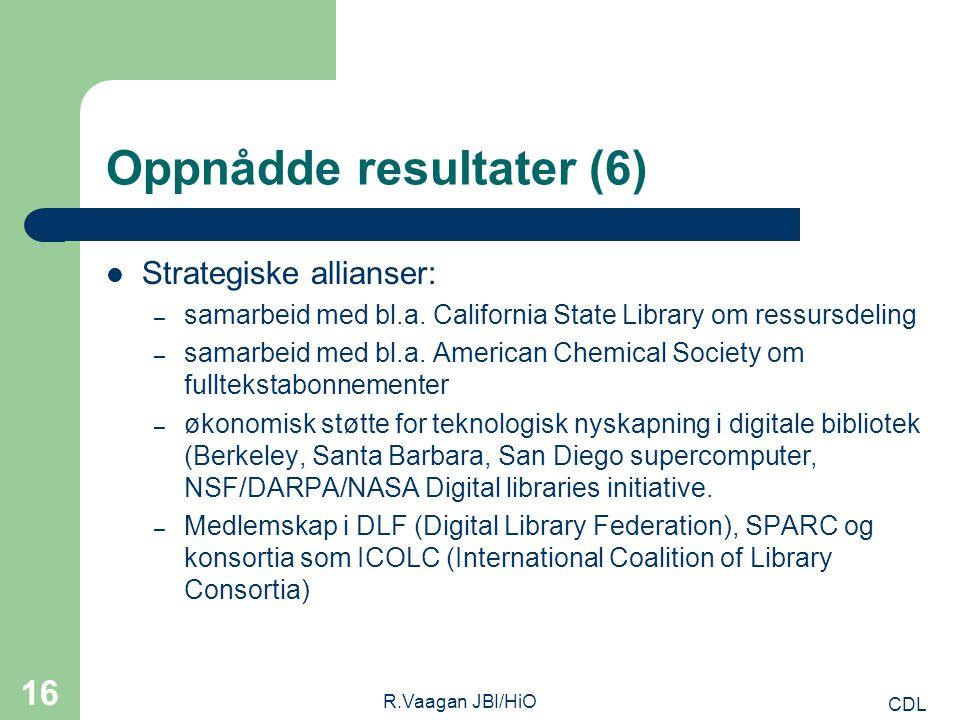 CDL R.Vaagan JBI/HiO 16 Oppnådde resultater (6) Strategiske allianser: – samarbeid med bl.a.