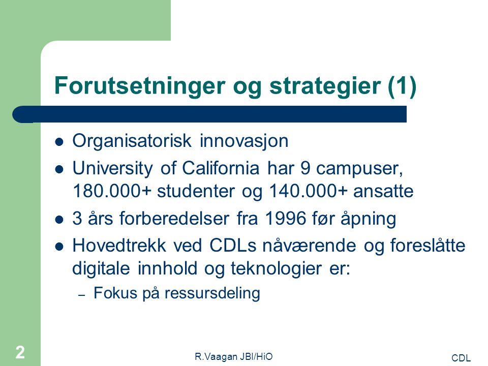 CDL R.Vaagan JBI/HiO 2 Forutsetninger og strategier (1) Organisatorisk innovasjon University of California har 9 campuser, 180.000+ studenter og 140.000+ ansatte 3 års forberedelser fra 1996 før åpning Hovedtrekk ved CDLs nåværende og foreslåtte digitale innhold og teknologier er: – Fokus på ressursdeling