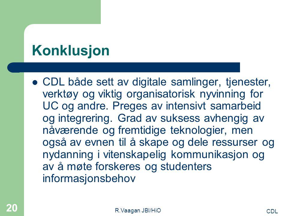 CDL R.Vaagan JBI/HiO 20 Konklusjon CDL både sett av digitale samlinger, tjenester, verktøy og viktig organisatorisk nyvinning for UC og andre.