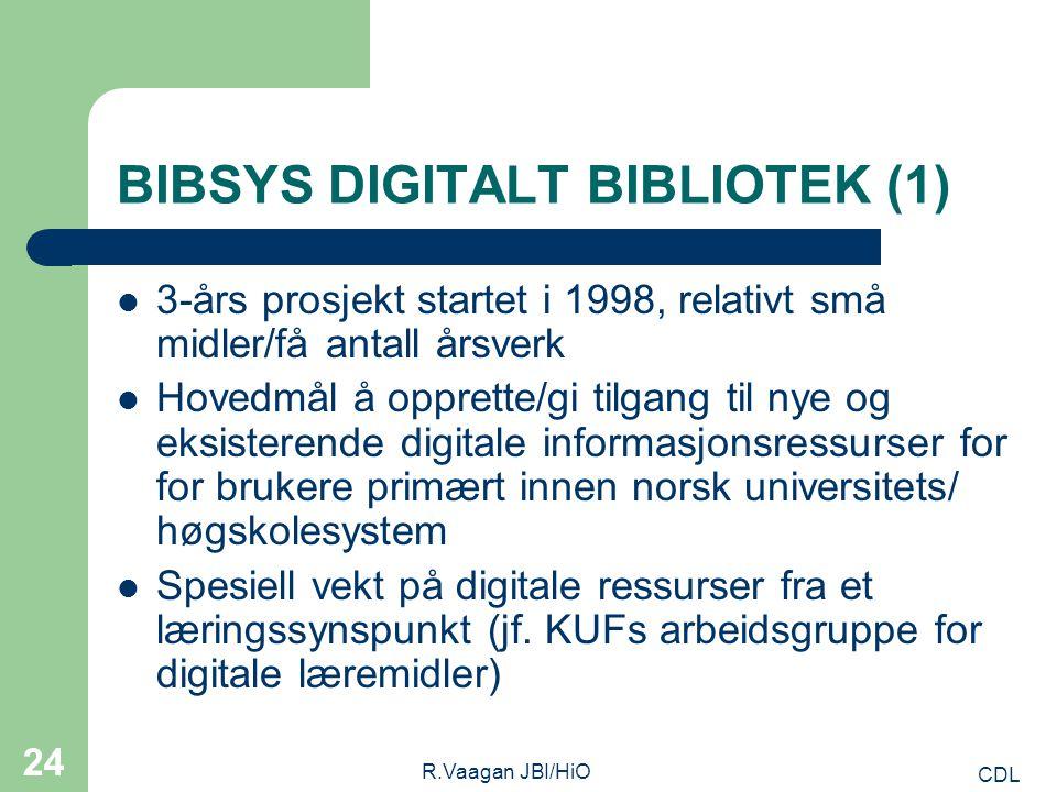 CDL R.Vaagan JBI/HiO 24 BIBSYS DIGITALT BIBLIOTEK (1) 3-års prosjekt startet i 1998, relativt små midler/få antall årsverk Hovedmål å opprette/gi tilgang til nye og eksisterende digitale informasjonsressurser for for brukere primært innen norsk universitets/ høgskolesystem Spesiell vekt på digitale ressurser fra et læringssynspunkt (jf.