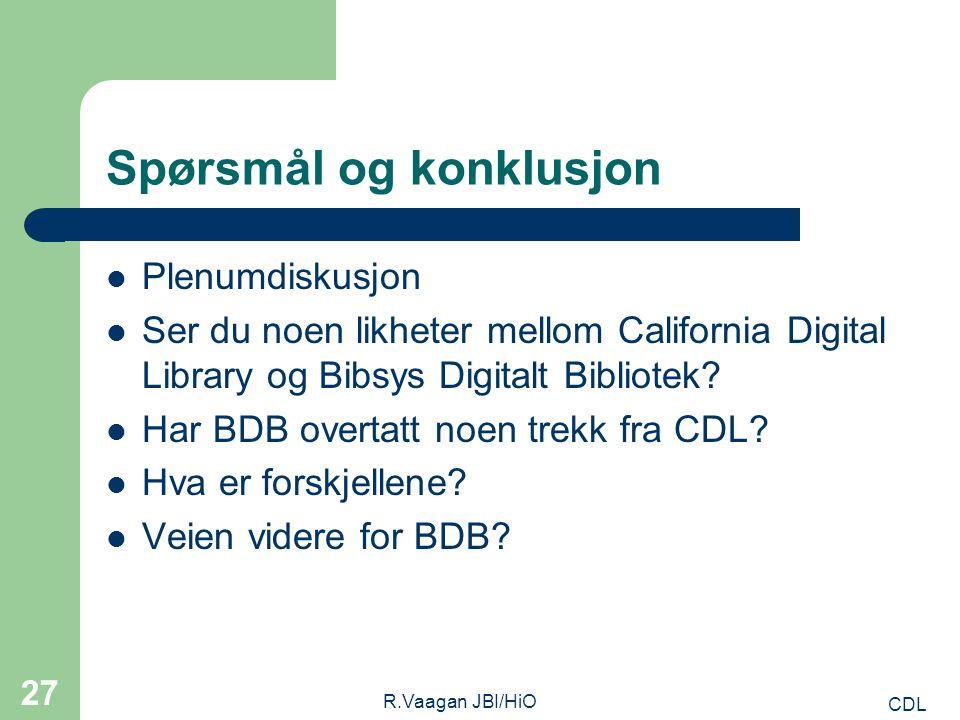 CDL R.Vaagan JBI/HiO 27 Spørsmål og konklusjon Plenumdiskusjon Ser du noen likheter mellom California Digital Library og Bibsys Digitalt Bibliotek.