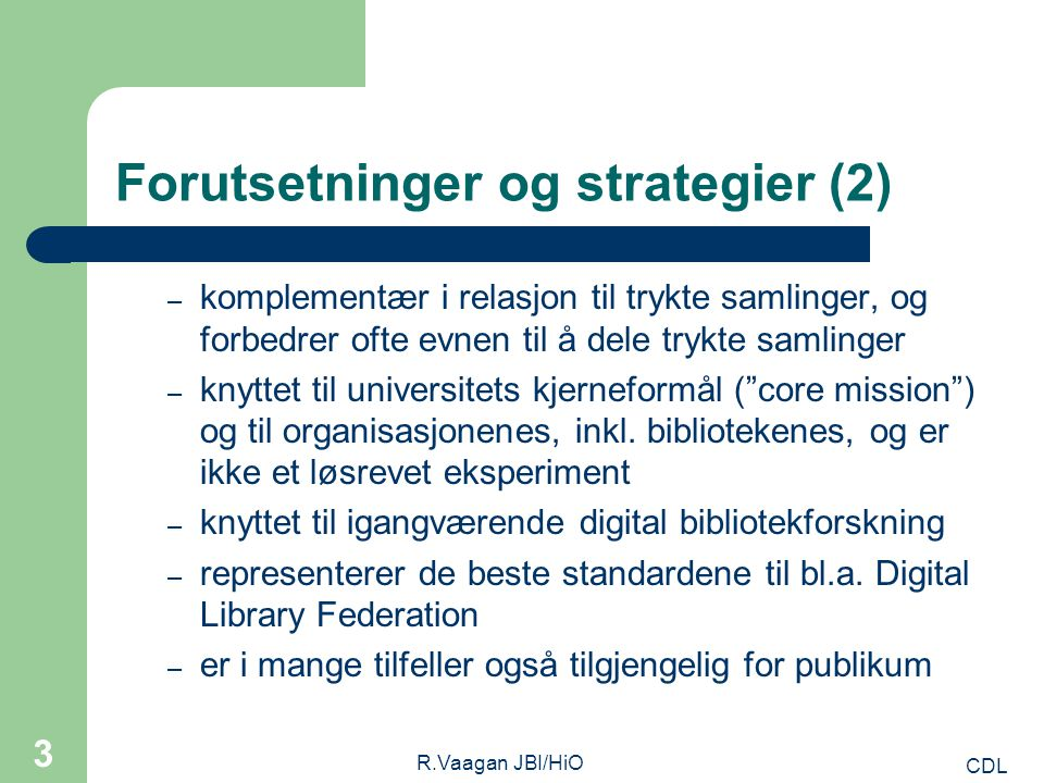 CDL R.Vaagan JBI/HiO 3 Forutsetninger og strategier (2) – komplementær i relasjon til trykte samlinger, og forbedrer ofte evnen til å dele trykte samlinger – knyttet til universitets kjerneformål ( core mission ) og til organisasjonenes, inkl.