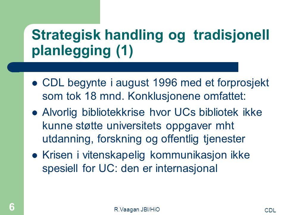 CDL R.Vaagan JBI/HiO 6 Strategisk handling og tradisjonell planlegging (1) CDL begynte i august 1996 med et forprosjekt som tok 18 mnd.