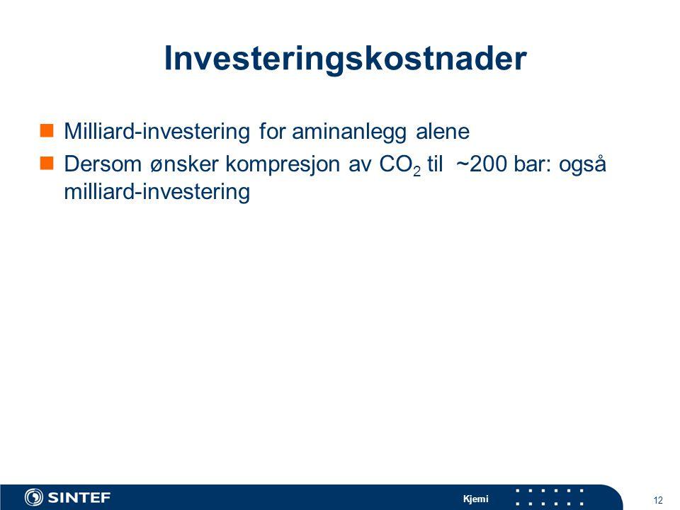 Kjemi 12 Investeringskostnader Milliard-investering for aminanlegg alene Dersom ønsker kompresjon av CO 2 til ~200 bar: også milliard-investering