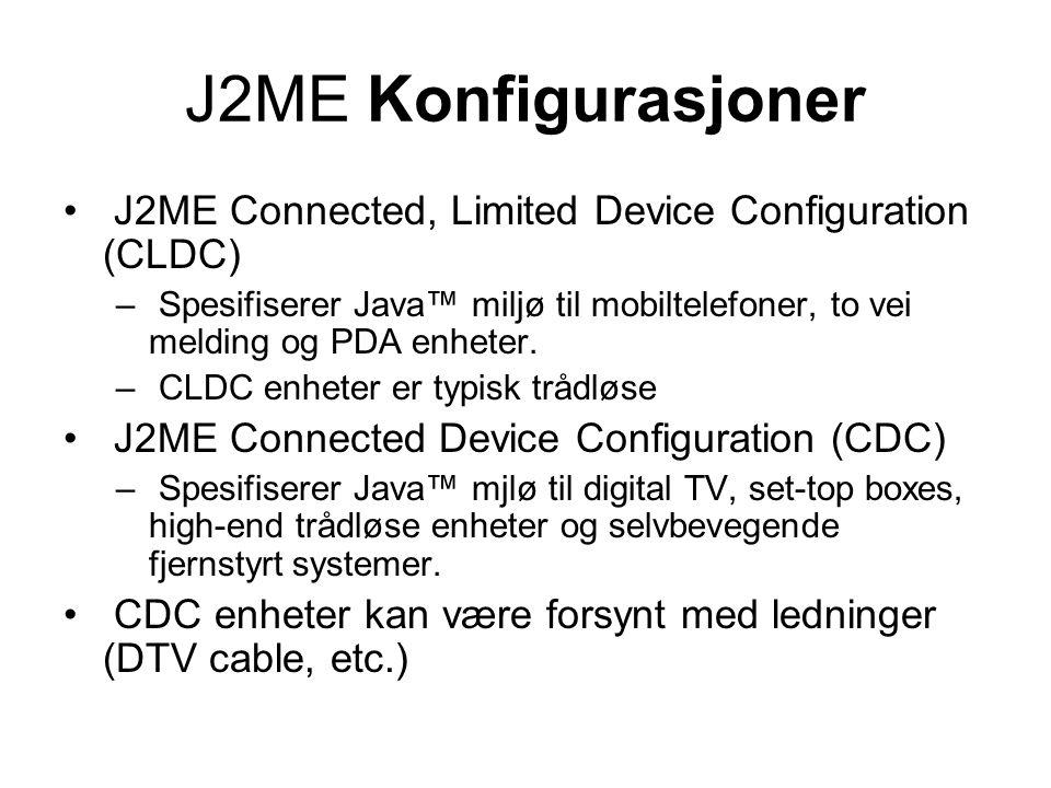 MIDP utviklingsverktøy Sun J2ME Wireless Toolkit (SolarisTMplatform, Linux, and Win32): – Standalone or Plugged into Sun ONE Studio Mobile Edition IDE Numerous third party tools (Borland/Nokia,Metrowerks/Motorola, Siemens, etc.)