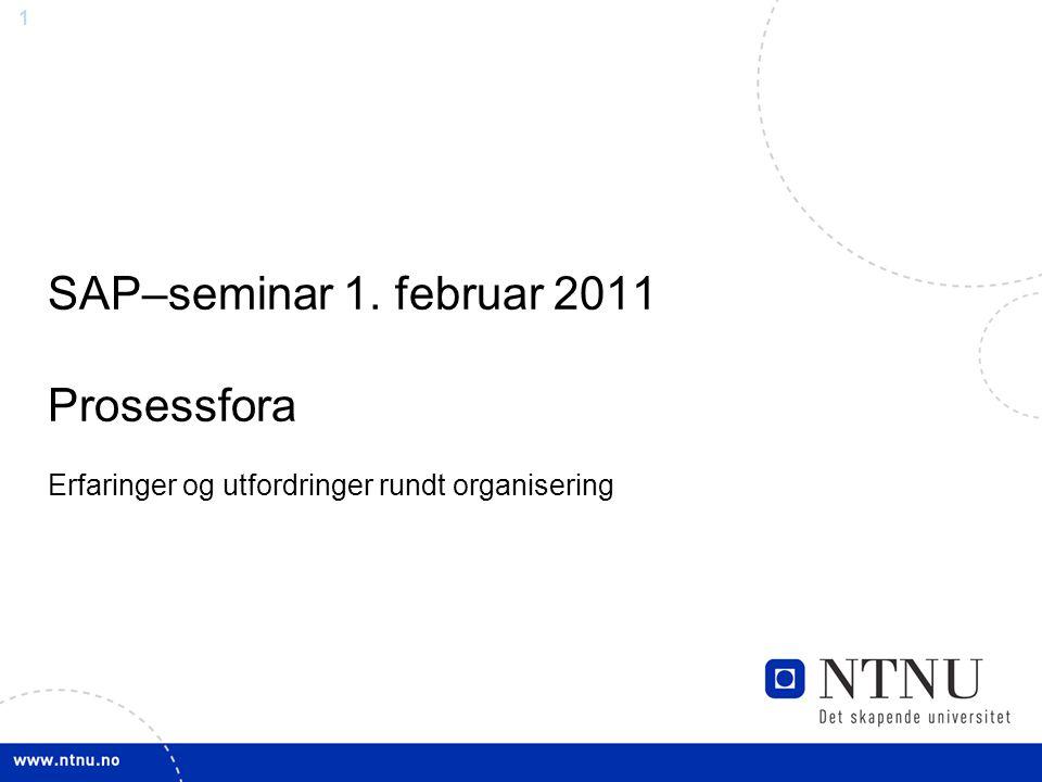 1 SAP–seminar 1. februar 2011 Prosessfora Erfaringer og utfordringer rundt organisering