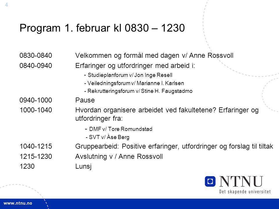 4 Program 1. februar kl 0830 – 1230 0830-0840Velkommen og formål med dagen v/ Anne Rossvoll 0840-0940Erfaringer og utfordringer med arbeid i: - Studie