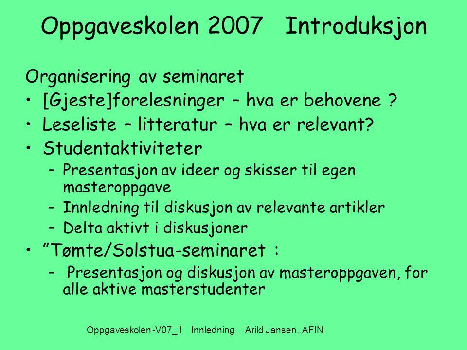 Oppgaveskolen -V07_1 Innledning Arild Jansen, AFIN Masteroppgaven - et forskningsprosjektet – De 3 hovedelementene Fenomenet  Temaet  Forskningsspørsmålene Teoretisk basis  Begreper  Teorier:  Kjente sammenhenger mellom begrepene, dvs.
