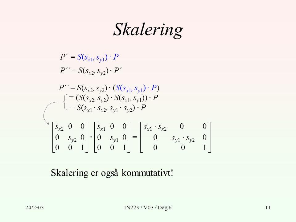 24/2-03IN229 / V03 / Dag 611 Skalering P´ = S(s x1, s y1 ) · P P´´= S(s x2, s y2 ) · P´ P´´= S(s x2, s y2 ) · (S(s x1, s y1 ) · P) = (S(s x2, s y2 ) ·