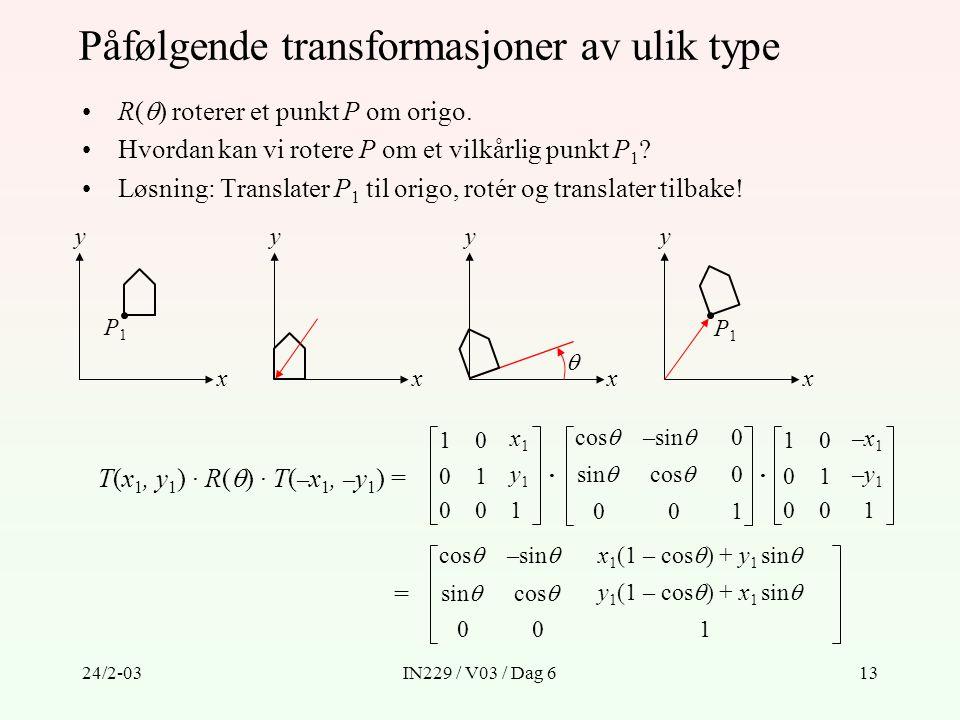 24/2-03IN229 / V03 / Dag 613 Påfølgende transformasjoner av ulik type R(  ) roterer et punkt P om origo. Hvordan kan vi rotere P om et vilkårlig punk