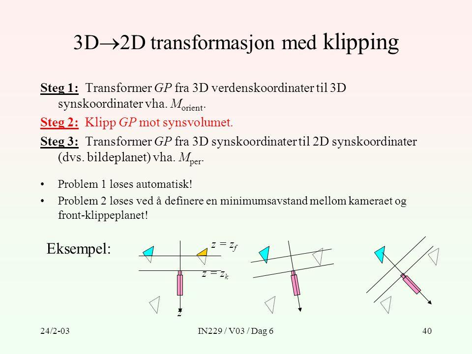 24/2-03IN229 / V03 / Dag 640 3D  2D transformasjon med klipping Steg 1: Transformer GP fra 3D verdenskoordinater til 3D synskoordinater vha. M orient