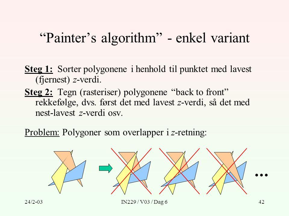 """24/2-03IN229 / V03 / Dag 642 """"Painter's algorithm"""" - enkel variant Steg 1: Sorter polygonene i henhold til punktet med lavest (fjernest) z-verdi. Steg"""