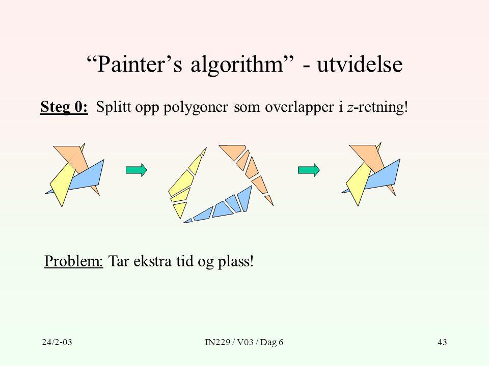 """24/2-03IN229 / V03 / Dag 643 """"Painter's algorithm"""" - utvidelse Steg 0: Splitt opp polygoner som overlapper i z-retning! Problem: Tar ekstra tid og pla"""