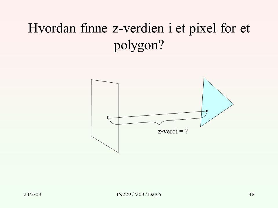 24/2-03IN229 / V03 / Dag 648 Hvordan finne z-verdien i et pixel for et polygon? z-verdi = ?