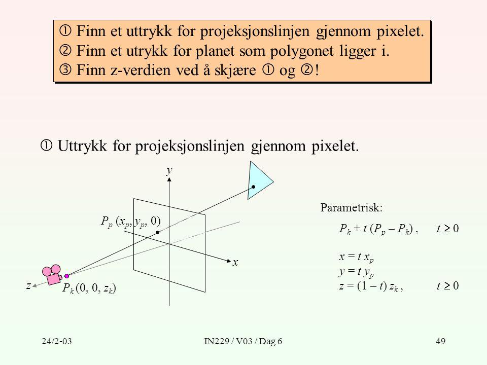 24/2-03IN229 / V03 / Dag 649  Finn et uttrykk for projeksjonslinjen gjennom pixelet.  Finn et utrykk for planet som polygonet ligger i.  Finn z-ver