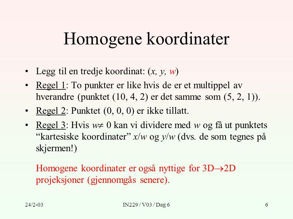 24/2-03IN229 / V03 / Dag 66 Homogene koordinater Legg til en tredje koordinat: (x, y, w) Regel 1: To punkter er like hvis de er et multippel av hveran