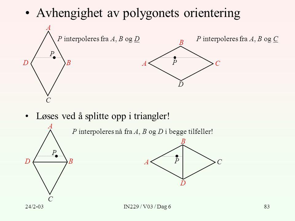 24/2-03IN229 / V03 / Dag 683 Avhengighet av polygonets orientering B A C D P B A C D P P interpoleres fra A, B og DP interpoleres fra A, B og C Løses
