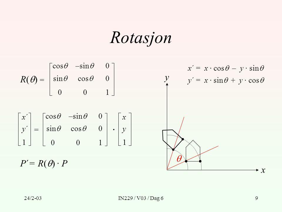 24/2-03IN229 / V03 / Dag 610 Påfølgende transformasjoner av samme type Translasjon P´ = T(d x1, d y1 ) · P P´´= T(d x2, d y2 ) · P´ P´´= T(d x2, d y2 ) · (T(d x1, d y1 ) · P) = (T(d x2, d y2 ) · T(d x1, d y1 )) · P = T(d x1 + d x2, d y1 + d y2 ) · P 1 0 0 1 dx2dx2 dy2dy2 001 1 0 0 1 dx1dx1 dy1dy1 001 ·= 1 0 0 1 d x1 + d x2 d y1 + d y2 001 Translasjon er kommutativt - rekkefølgen likegyldig.