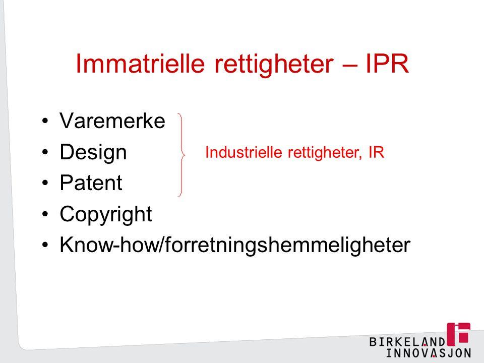 Immatrielle rettigheter – IPR Varemerke Design Patent Copyright Know-how/forretningshemmeligheter Industrielle rettigheter, IR
