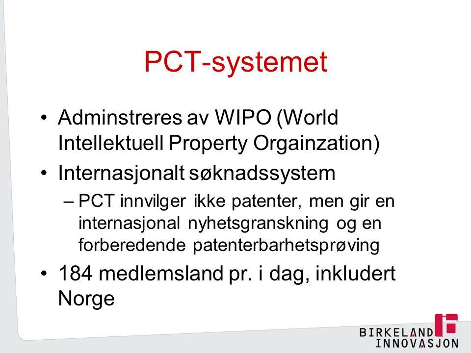 PCT-systemet Adminstreres av WIPO (World Intellektuell Property Orgainzation) Internasjonalt søknadssystem –PCT innvilger ikke patenter, men gir en internasjonal nyhetsgranskning og en forberedende patenterbarhetsprøving 184 medlemsland pr.