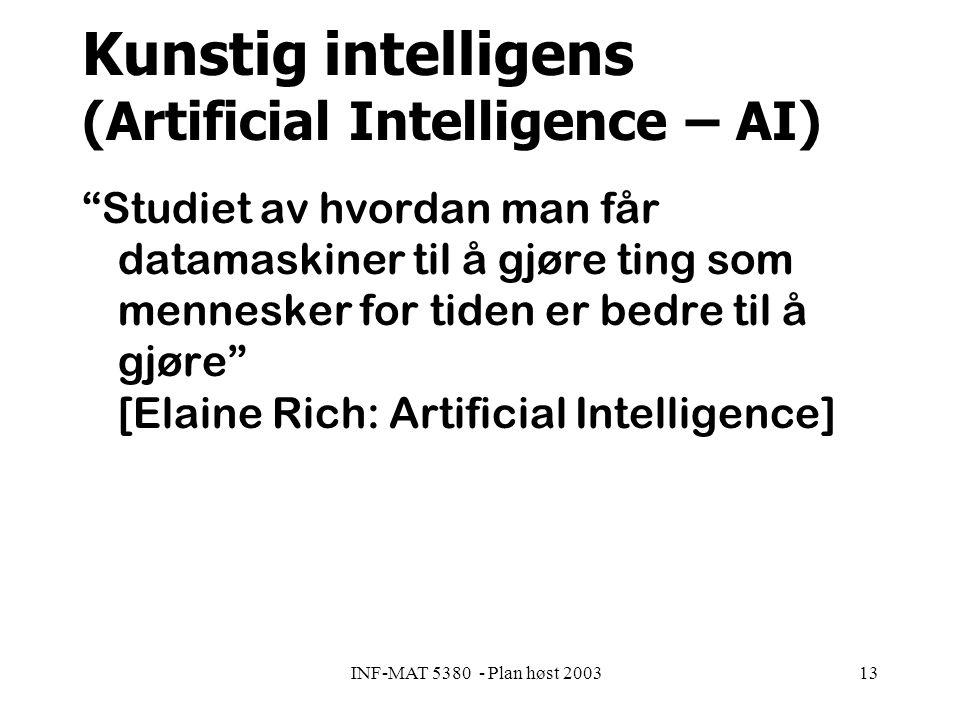 INF-MAT 5380 - Plan høst 200313 Kunstig intelligens (Artificial Intelligence – AI) Studiet av hvordan man får datamaskiner til å gjøre ting som mennesker for tiden er bedre til å gjøre [Elaine Rich: Artificial Intelligence]