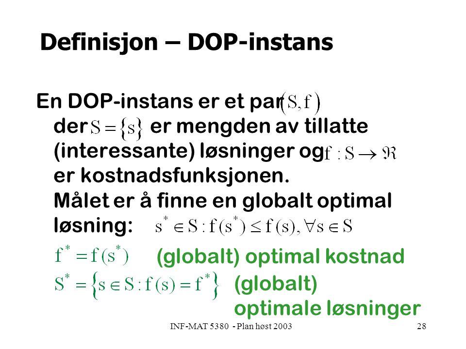 INF-MAT 5380 - Plan høst 200328 Definisjon – DOP-instans En DOP-instans er et par der er mengden av tillatte (interessante) løsninger og er kostnadsfunksjonen.