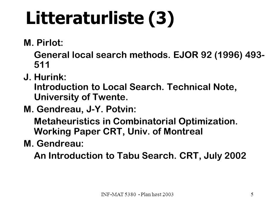 INF-MAT 5380 - Plan høst 20035 Litteraturliste (3) M. Pirlot: General local search methods. EJOR 92 (1996) 493- 511 J. Hurink: Introduction to Local S