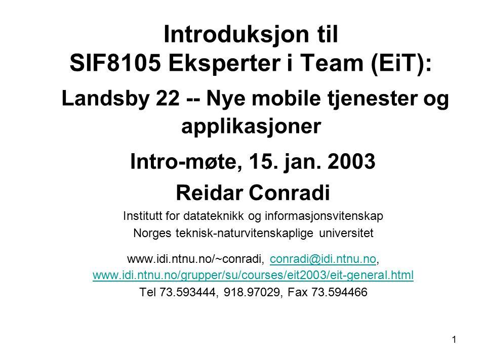 1 Introduksjon til SIF8105 Eksperter i Team (EiT): Landsby 22 -- Nye mobile tjenester og applikasjoner Intro-møte, 15.