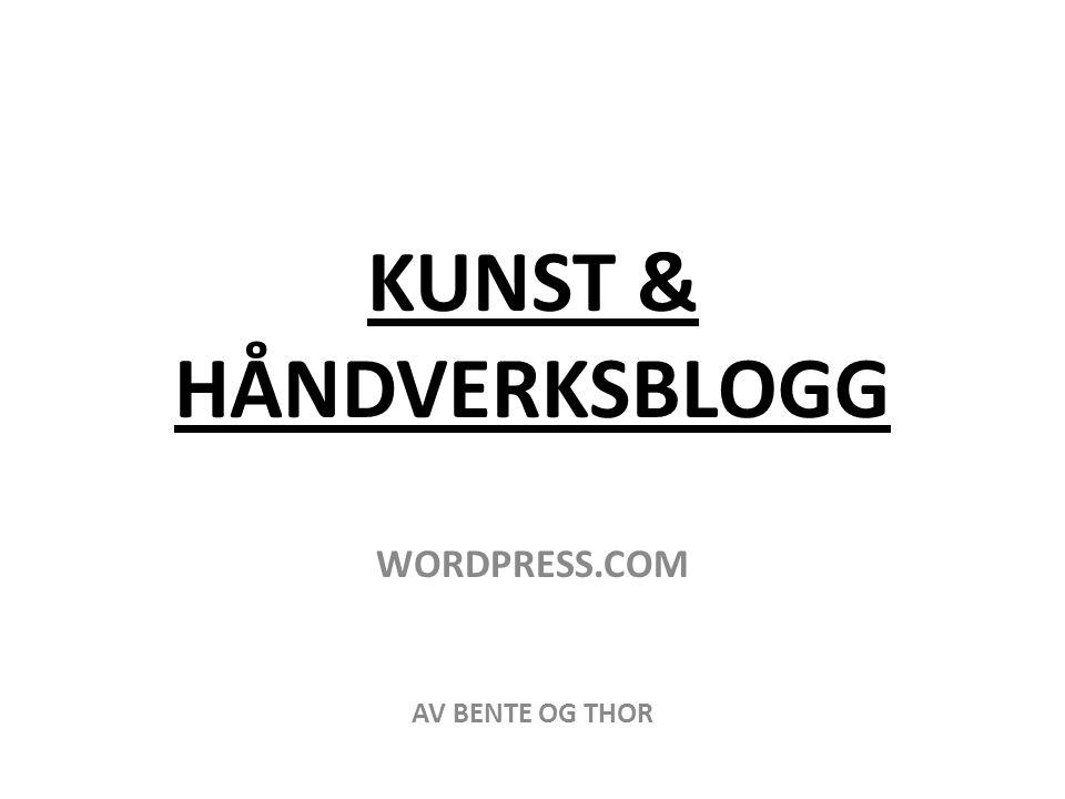 KUNST & HÅNDVERKSBLOGG WORDPRESS.COM AV BENTE OG THOR