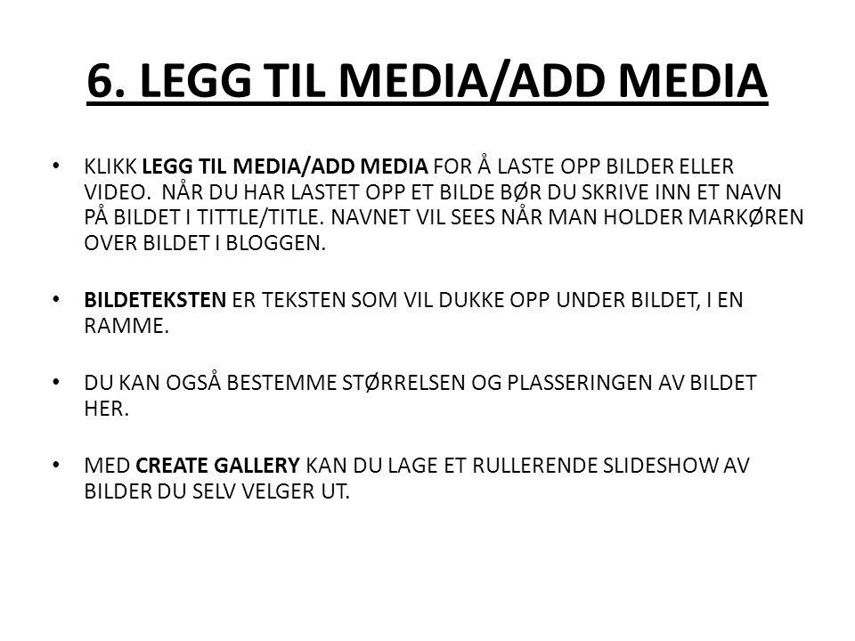 6. LEGG TIL MEDIA/ADD MEDIA KLIKK LEGG TIL MEDIA/ADD MEDIA FOR Å LASTE OPP BILDER ELLER VIDEO. NÅR DU HAR LASTET OPP ET BILDE BØR DU SKRIVE INN ET NAV