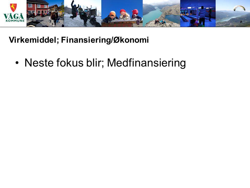 Virkemiddel; Finansiering/Økonomi Neste fokus blir; Medfinansiering